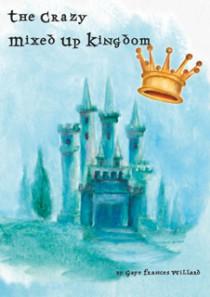 """The Crazy Mixed Up Kingdom"""